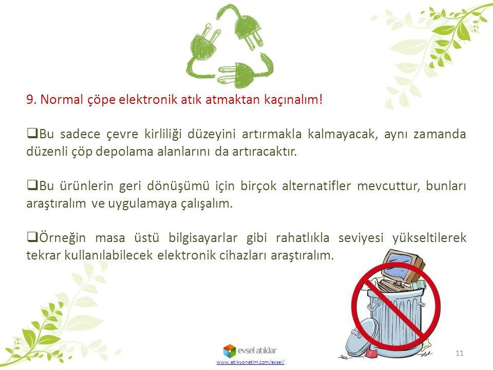 www.atikyonetim.com/evsel/ 11 9. Normal çöpe elektronik atık atmaktan kaçınalım!  Bu sadece çevre kirliliği düzeyini artırmakla kalmayacak, aynı zama