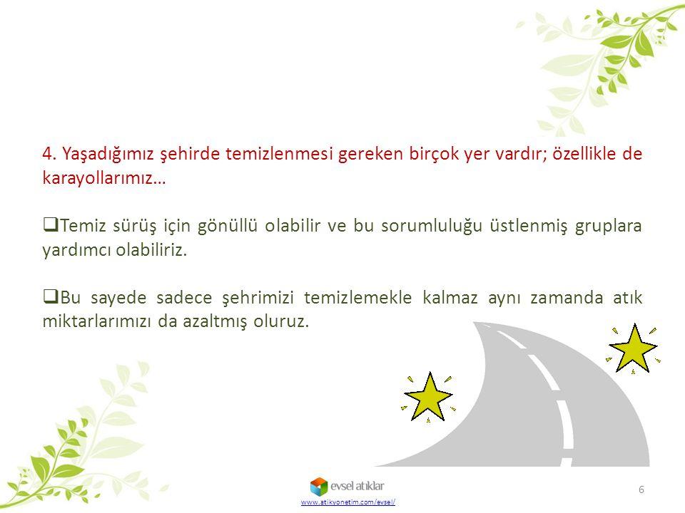 www.atikyonetim.com/evsel/ 6 4. Yaşadığımız şehirde temizlenmesi gereken birçok yer vardır; özellikle de karayollarımız…  Temiz sürüş için gönüllü ol