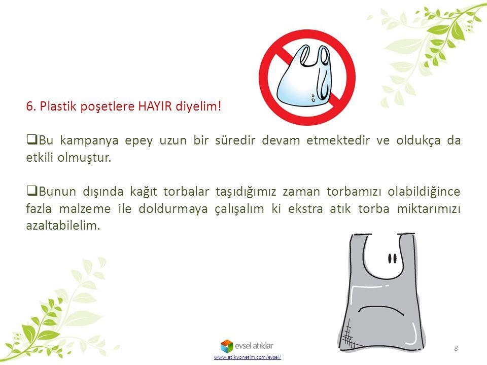 www.atikyonetim.com/evsel/ 8 6. Plastik poşetlere HAYIR diyelim!  Bu kampanya epey uzun bir süredir devam etmektedir ve oldukça da etkili olmuştur. 