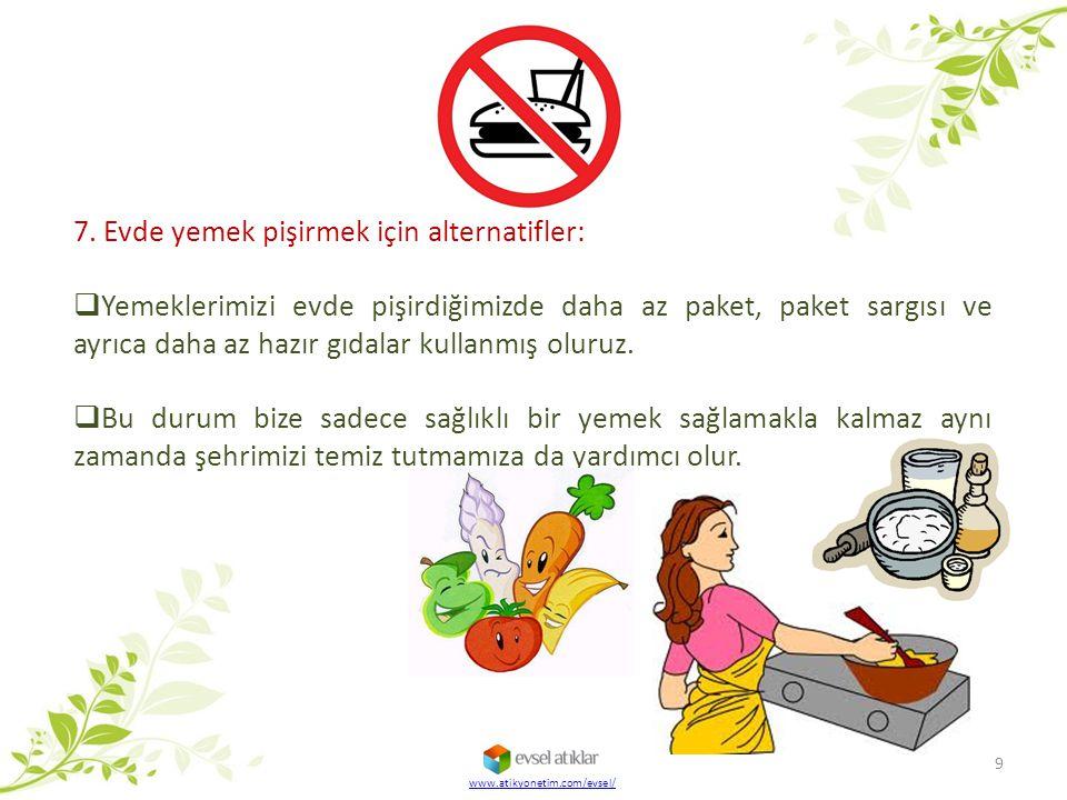 www.atikyonetim.com/evsel/ 9 7. Evde yemek pişirmek için alternatifler:  Yemeklerimizi evde pişirdiğimizde daha az paket, paket sargısı ve ayrıca dah