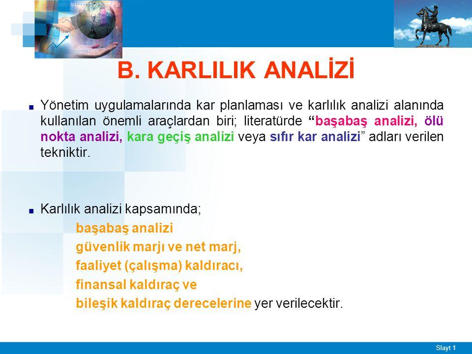 """Slayt 1 B. KARLILIK ANALİZİ ■ Yönetim uygulamalarında kar planlaması ve karlılık analizi alanında kullanılan önemli araçlardan biri; literatürde """"başa"""