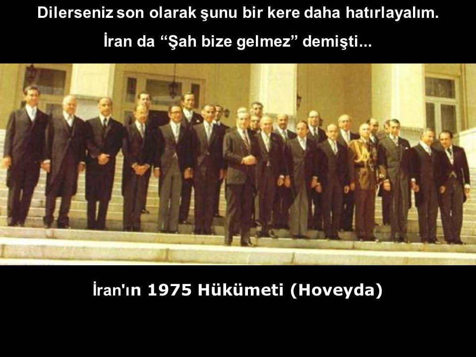 """Dilerseniz son olarak şunu bir kere daha hatırlayalım. İran da """"Şah bize gelmez"""" demişti... İran'ı n 1975 Hükümeti (Hoveyda)"""