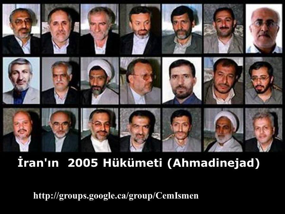 İran'ın 2005 Hükümeti (Ahmadinejad) http://groups.google.ca/group/CemIsmen