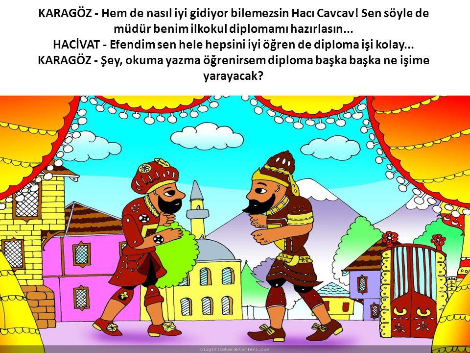 KARAGÖZ - Hem de nasıl iyi gidiyor bilemezsin Hacı Cavcav.