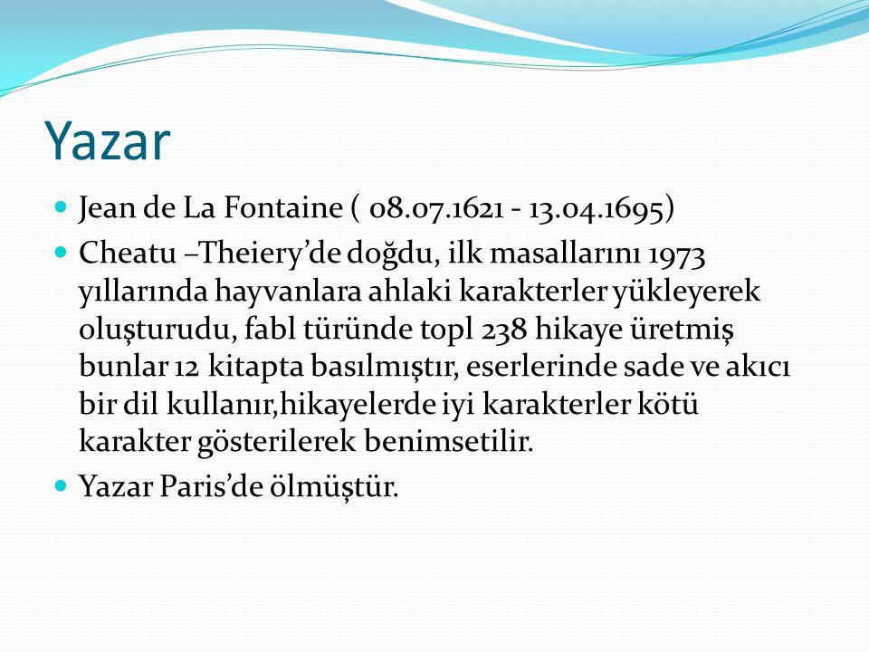 Yazar Jean de La Fontaine ( 08.07.1621 - 13.04.1695) Cheatu –Theiery'de doğdu, ilk masallarını 1973 yıllarında hayvanlara ahlaki karakterler yükleyerek oluşturudu, fabl türünde topl 238 hikaye üretmiş bunlar 12 kitapta basılmıştır, eserlerinde sade ve akıcı bir dil kullanır,hikayelerde iyi karakterler kötü karakter gösterilerek benimsetilir.
