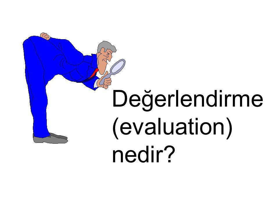 Değerlendirme (evaluation) nedir?