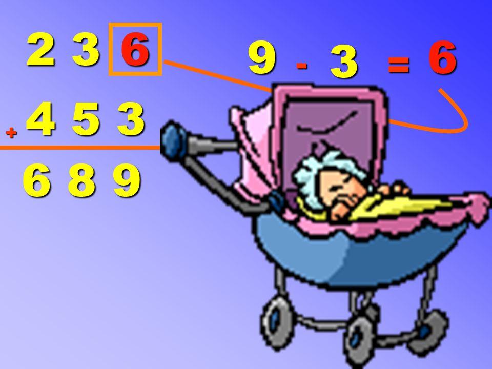 2 3 4 5 3 + 6 8 9 9 - 3 = 6 6