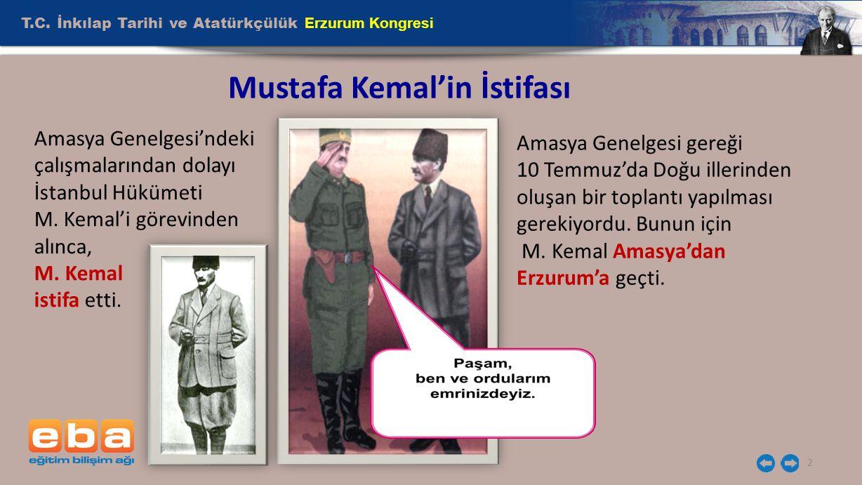 2 Mustafa Kemal'in İstifası Amasya Genelgesi'ndeki çalışmalarından dolayı İstanbul Hükümeti M. Kemal'i görevinden alınca, M. Kemal istifa etti. Amasya