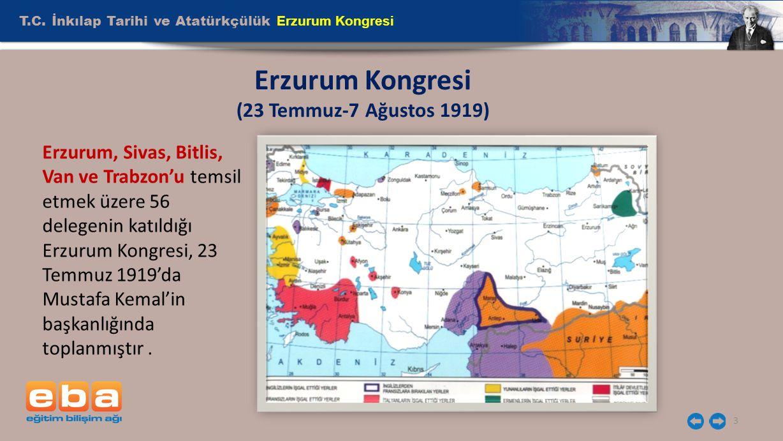 T.C. İnkılap Tarihi ve Atatürkçülük Erzurum Kongresi 3 Erzurum Kongresi (23 Temmuz-7 Ağustos 1919) Erzurum, Sivas, Bitlis, Van ve Trabzon'u temsil etm