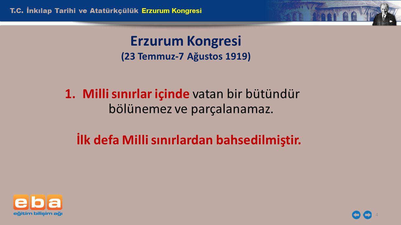 T.C. İnkılap Tarihi ve Atatürkçülük Erzurum Kongresi 4 Erzurum Kongresi (23 Temmuz-7 Ağustos 1919) 1.Milli sınırlar içinde vatan bir bütündür bölüneme