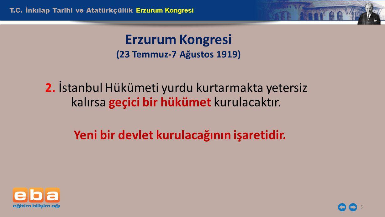 T.C. İnkılap Tarihi ve Atatürkçülük Erzurum Kongresi 5 Erzurum Kongresi (23 Temmuz-7 Ağustos 1919) 2. İstanbul Hükümeti yurdu kurtarmakta yetersiz kal