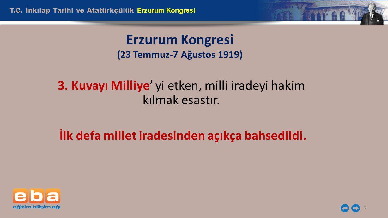 T.C. İnkılap Tarihi ve Atatürkçülük Erzurum Kongresi 6 Erzurum Kongresi (23 Temmuz-7 Ağustos 1919) 3. Kuvayı Milliye' yi etken, milli iradeyi hakim kı