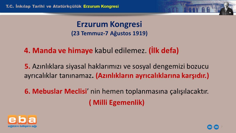 T.C. İnkılap Tarihi ve Atatürkçülük Erzurum Kongresi 7 Erzurum Kongresi (23 Temmuz-7 Ağustos 1919) 4. Manda ve himaye kabul edilemez. (İlk defa) 5. Az