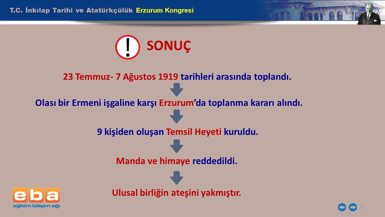T.C. İnkılap Tarihi ve Atatürkçülük Erzurum Kongresi 9 SONUÇ 23 Temmuz- 7 Ağustos 1919 tarihleri arasında toplandı. Olası bir Ermeni işgaline karşı Er