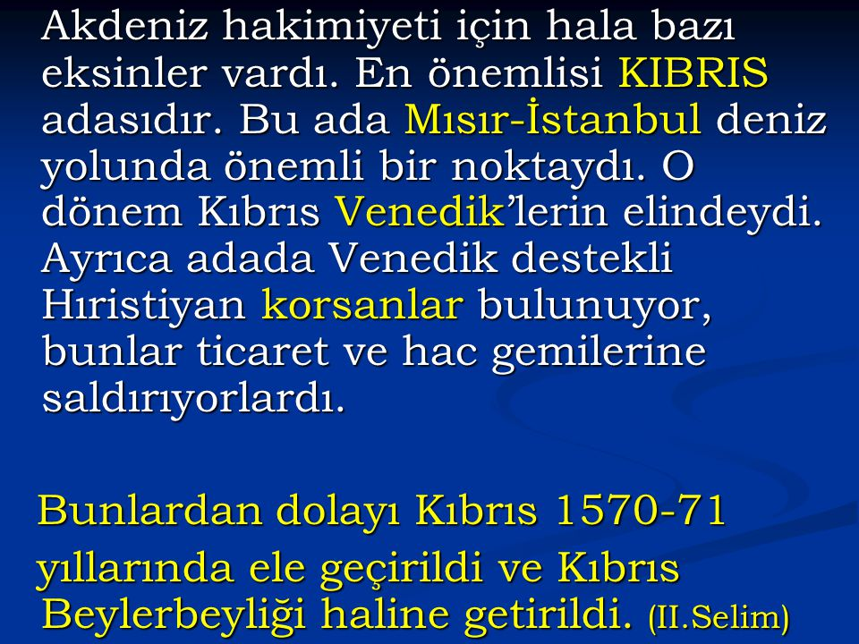 Akdeniz hakimiyeti için hala bazı eksinler vardı. En önemlisi KIBRIS adasıdır. Bu ada Mısır-İstanbul deniz yolunda önemli bir noktaydı. O dönem Kıbrıs