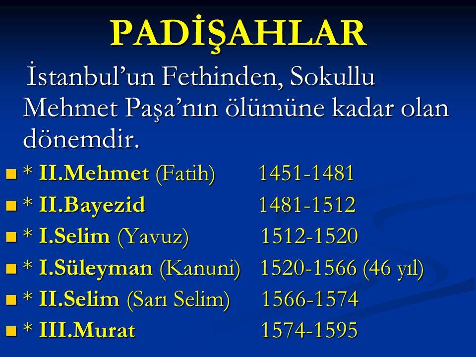 PADİŞAHLAR İstanbul'un Fethinden, Sokullu Mehmet Paşa'nın ölümüne kadar olan dönemdir. İstanbul'un Fethinden, Sokullu Mehmet Paşa'nın ölümüne kadar ol