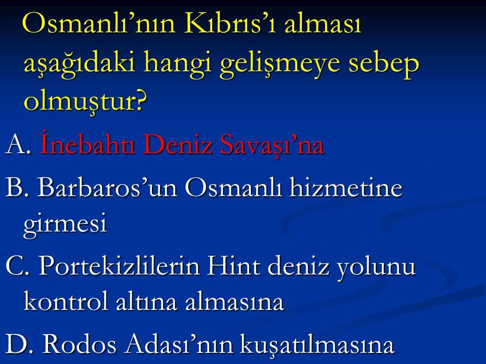 Osmanlı'nın Kıbrıs'ı alması aşağıdaki hangi gelişmeye sebep olmuştur.