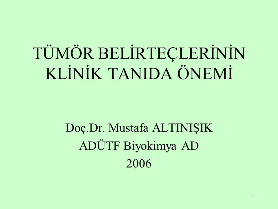 1 TÜMÖR BELİRTEÇLERİNİN KLİNİK TANIDA ÖNEMİ Doç.Dr. Mustafa ALTINIŞIK ADÜTF Biyokimya AD 2006