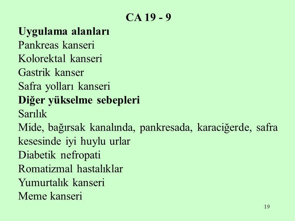 19 CA 19 - 9 Uygulama alanları Pankreas kanseri Kolorektal kanseri Gastrik kanser Safra yolları kanseri Diğer yükselme sebepleri Sarılık Mide, bağırsa