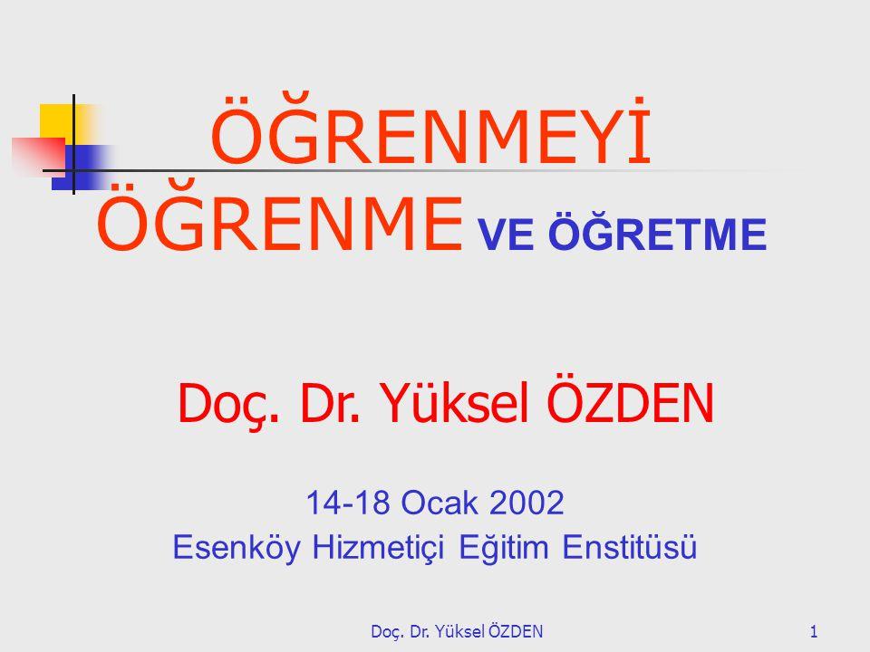Doç. Dr. Yüksel ÖZDEN1 14-18 Ocak 2002 Esenköy Hizmetiçi Eğitim Enstitüsü ÖĞRENMEYİ ÖĞRENME VE ÖĞRETME