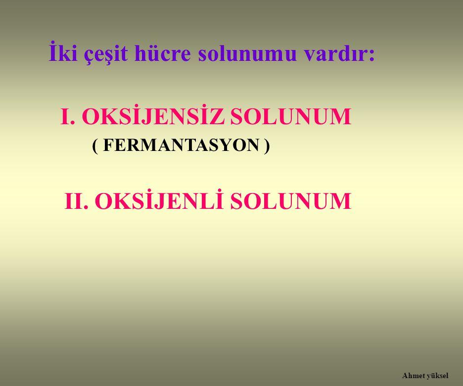 I. OKSİJENSİZ SOLUNUM İki çeşit hücre solunumu vardır: II. OKSİJENLİ SOLUNUM ( FERMANTASYON ) Ahmet yüksel