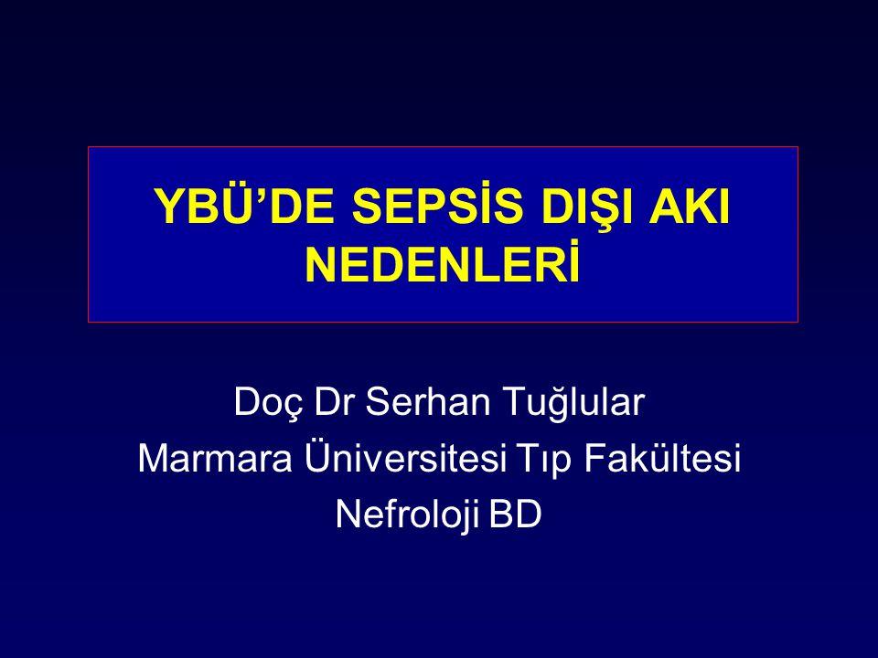 YBÜ'DE SEPSİS DIŞI AKI NEDENLERİ Doç Dr Serhan Tuğlular Marmara Üniversitesi Tıp Fakültesi Nefroloji BD