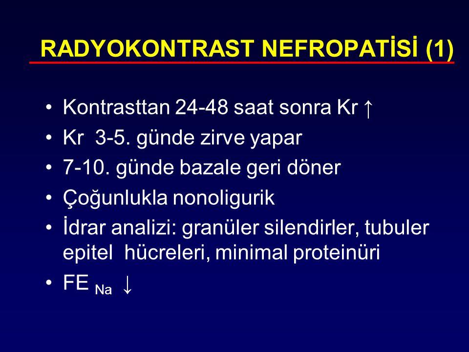Kontrasttan 24-48 saat sonra Kr ↑ Kr 3-5. günde zirve yapar 7-10. günde bazale geri döner Çoğunlukla nonoligurik İdrar analizi: granüler silendirler,