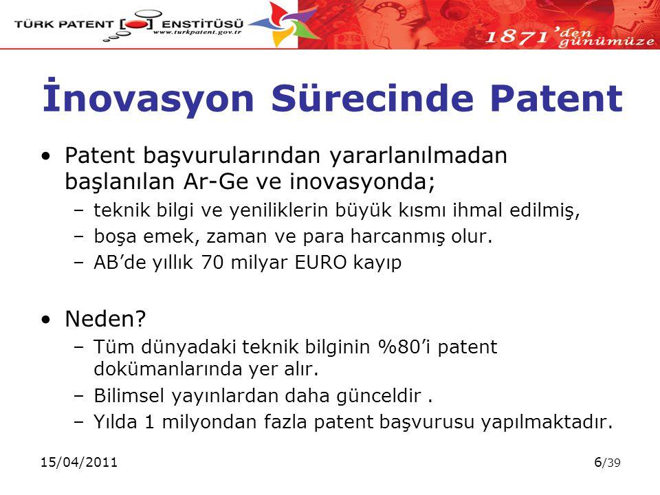 15/04/20116 /39 Patent başvurularından yararlanılmadan başlanılan Ar-Ge ve inovasyonda; –teknik bilgi ve yeniliklerin büyük kısmı ihmal edilmiş, –boşa emek, zaman ve para harcanmış olur.