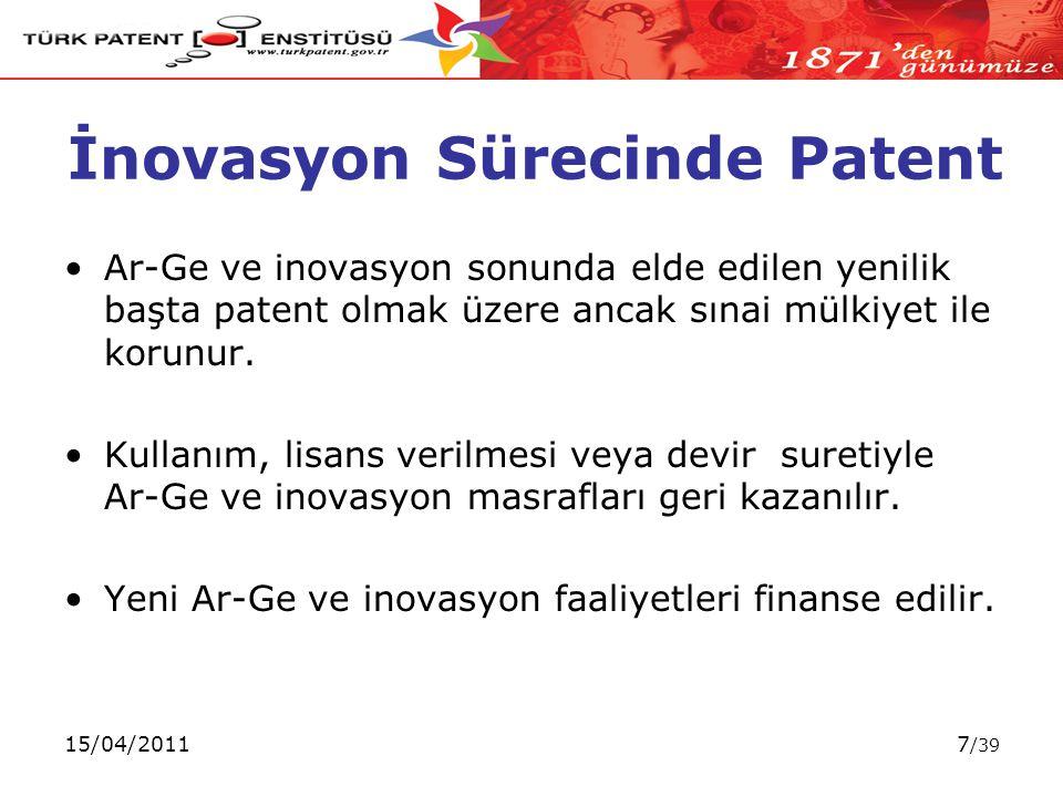 15/04/20117 /39 Ar-Ge ve inovasyon sonunda elde edilen yenilik başta patent olmak üzere ancak sınai mülkiyet ile korunur.