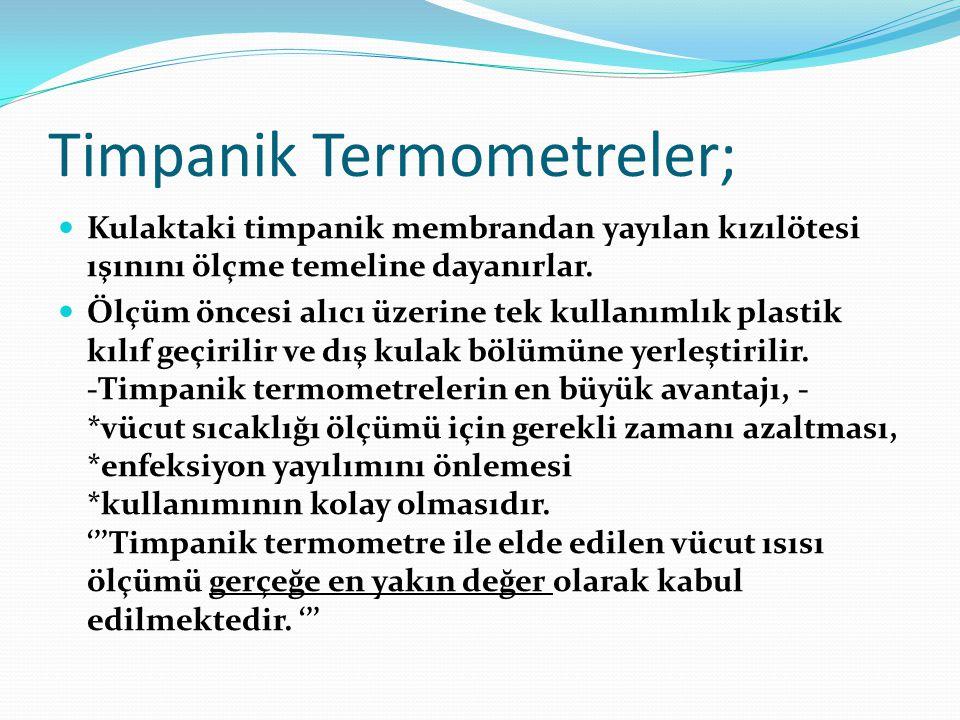 Timpanik Termometreler; Kulaktaki timpanik membrandan yayılan kızılötesi ışınını ölçme temeline dayanırlar. Ölçüm öncesi alıcı üzerine tek kullanımlık