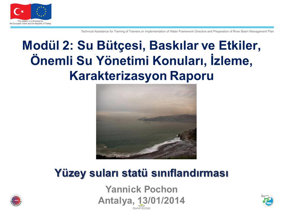 Modül 2: Su Bütçesi, Baskılar ve Etkiler, Önemli Su Yönetimi Konuları, İzleme, Karakterizasyon Raporu Yüzey suları statü sınıflandırması Yannick Pochon Antalya, 13/01/2014