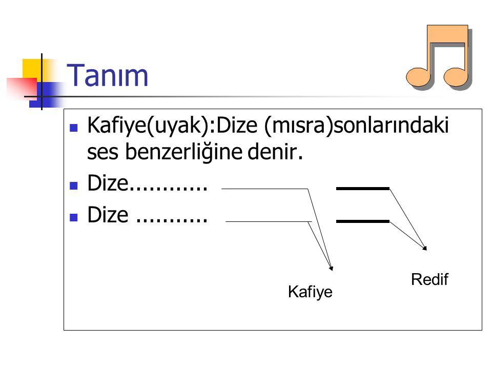 Kafiye(uyak):Dize (mısra)sonlarındaki ses benzerliğine denir.