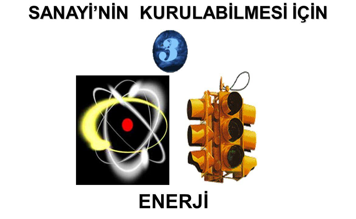 SANAYİ'NİN KURULABİLMESİ İÇİN ENERJİ