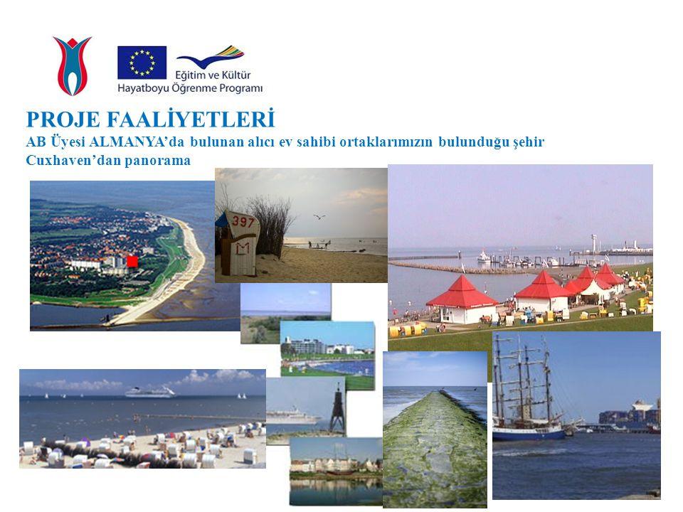 PROJE FAALİYETLERİ AB Üyesi ALMANYA'da bulunan alıcı ev sahibi ortaklarımızın bulunduğu şehir Cuxhaven'dan panorama