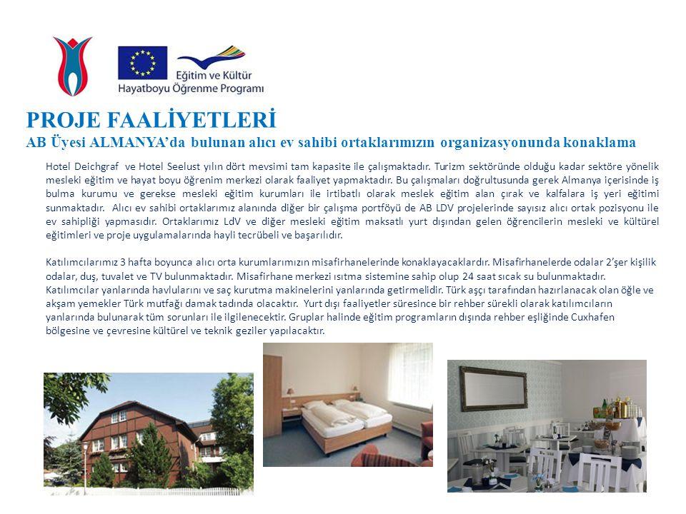 PROJE FAALİYETLERİ AB Üyesi ALMANYA'da bulunan alıcı ev sahibi ortaklarımızın organizasyonunda konaklama Hotel Deichgraf ve Hotel Seelust yılın dört mevsimi tam kapasite ile çalışmaktadır.
