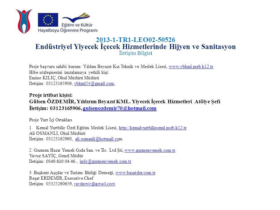 2013-1-TR1-LEO02-50526 Endüstriyel Yiyecek İçecek Hizmetlerinde Hijyen ve Sanitasyon İletişim Bilgisi Proje başvuru sahibi kurum: Yıldım Beyazıt Kız T
