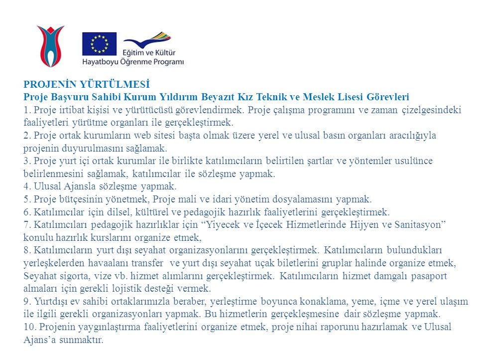 2013-1-TR1-LEO02-50526 Endüstriyel Yiyecek İçecek Hizmetlerinde Hijyen ve Sanitasyon Leonardo da Vinci Hareketlilik Projesi TEŞEKKÜRLER www.ybkml.meb.k12.tr