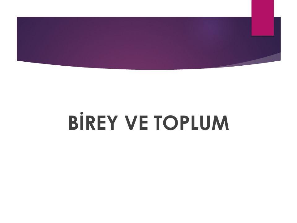 BİREY VE TOPLUM