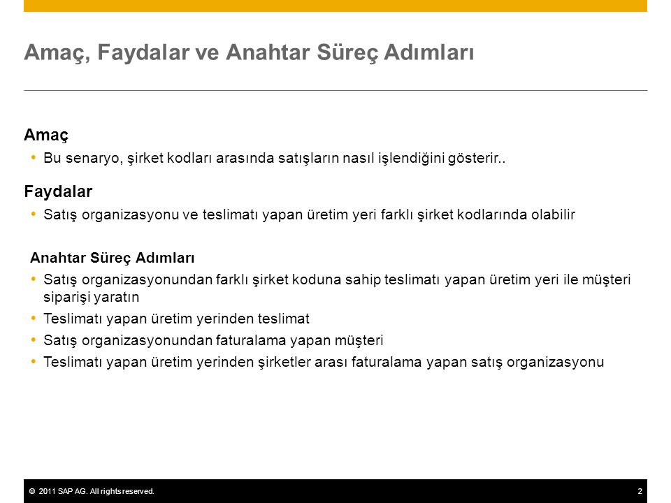 ©2011 SAP AG. All rights reserved.2 Amaç, Faydalar ve Anahtar Süreç Adımları Amaç  Bu senaryo, şirket kodları arasında satışların nasıl işlendiğini g