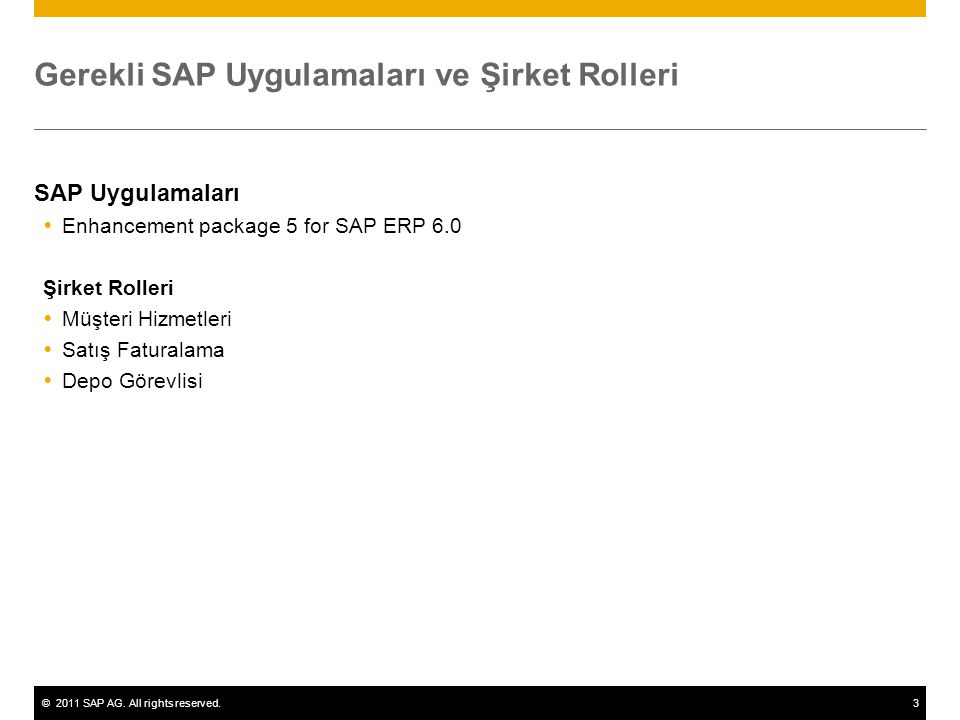 ©2011 SAP AG. All rights reserved.3 Gerekli SAP Uygulamaları ve Şirket Rolleri SAP Uygulamaları  Enhancement package 5 for SAP ERP 6.0 Şirket Rolleri