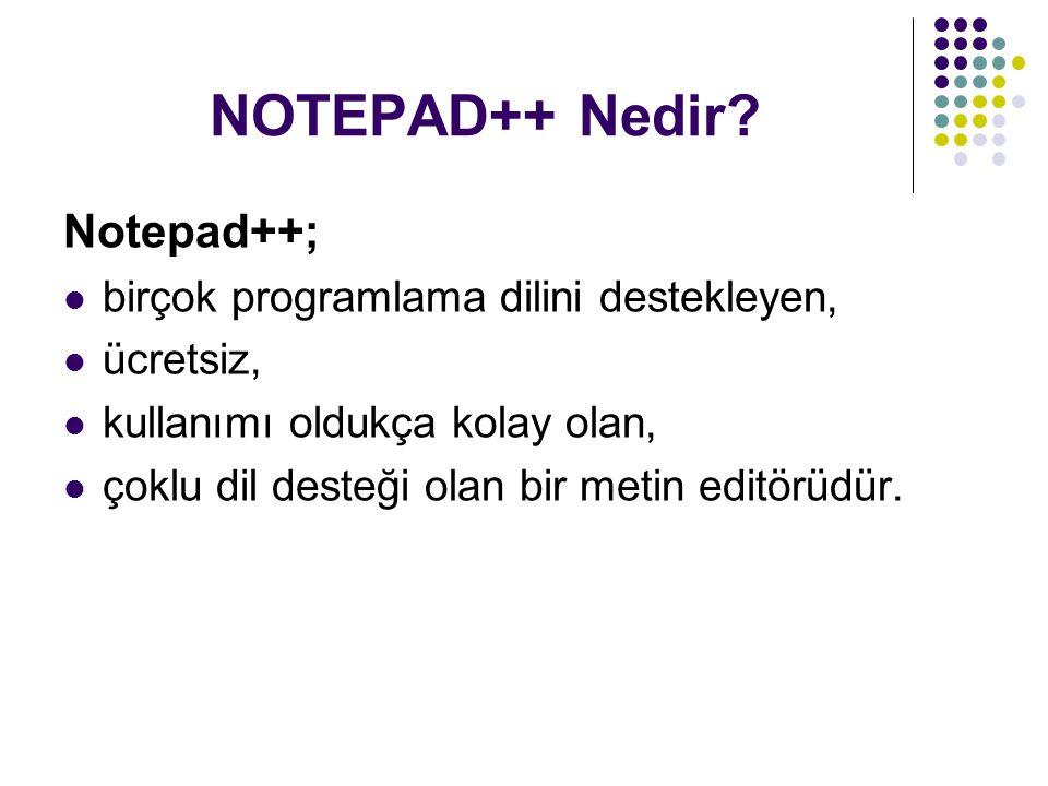 NOTEPAD++ Nedir? Notepad++; birçok programlama dilini destekleyen, ücretsiz, kullanımı oldukça kolay olan, çoklu dil desteği olan bir metin editörüdür