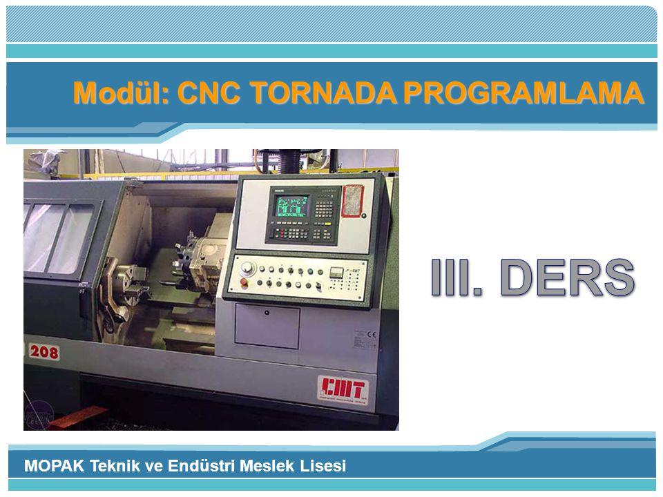 Modül: CNC TORNADA PROGRAMLAMA MOPAK Teknik ve Endüstri Meslek Lisesi