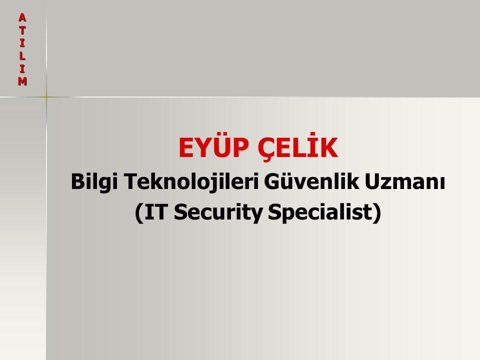 EYÜP ÇELİK Bilgi Teknolojileri Güvenlik Uzmanı (IT Security Specialist) ATILIM
