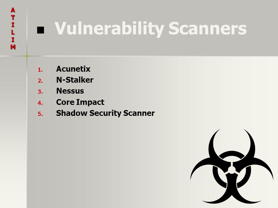 Vulnerability Scanners 1. 1. Acunetix 2. 2. N-Stalker 3. 3. Nessus 4. 4. Core Impact 5. 5. Shadow Security Scanner ATILIM