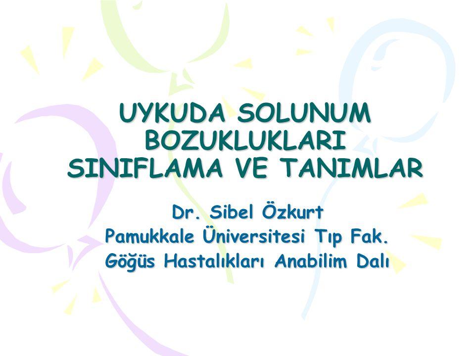UYKUDA SOLUNUM BOZUKLUKLARI SINIFLAMA VE TANIMLAR Dr. Sibel Özkurt Pamukkale Üniversitesi Tıp Fak. Göğüs Hastalıkları Anabilim Dalı
