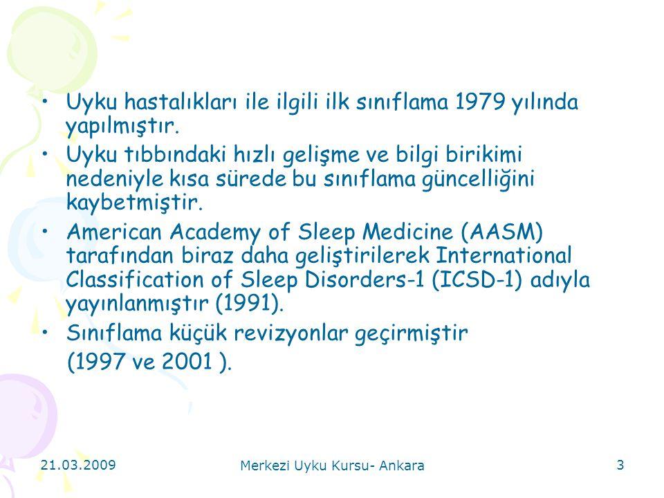 21.03.2009 Merkezi Uyku Kursu- Ankara 3 Uyku hastalıkları ile ilgili ilk sınıflama 1979 yılında yapılmıştır. Uyku tıbbındaki hızlı gelişme ve bilgi bi