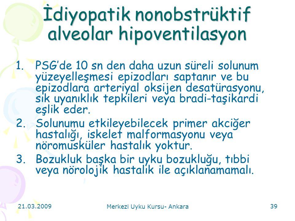 21.03.2009 Merkezi Uyku Kursu- Ankara 39 İdiyopatik nonobstrüktif alveolar hipoventilasyon 1.PSG'de 10 sn den daha uzun süreli solunum yüzeyelleşmesi