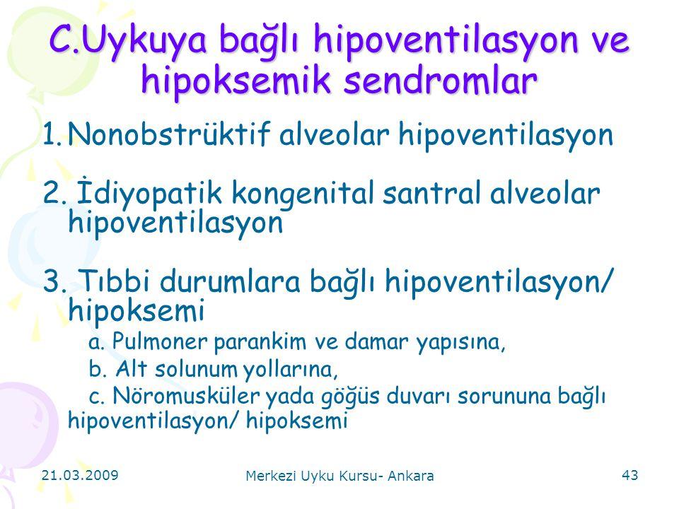 21.03.2009 Merkezi Uyku Kursu- Ankara 43 C.Uykuya bağlı hipoventilasyon ve hipoksemik sendromlar 1.Nonobstrüktif alveolar hipoventilasyon 2. İdiyopati