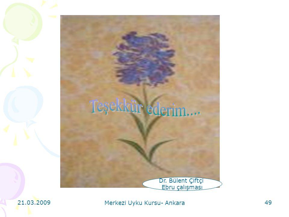 21.03.2009 Merkezi Uyku Kursu- Ankara 49 Dr. Bülent Çiftçi Ebru çalışması