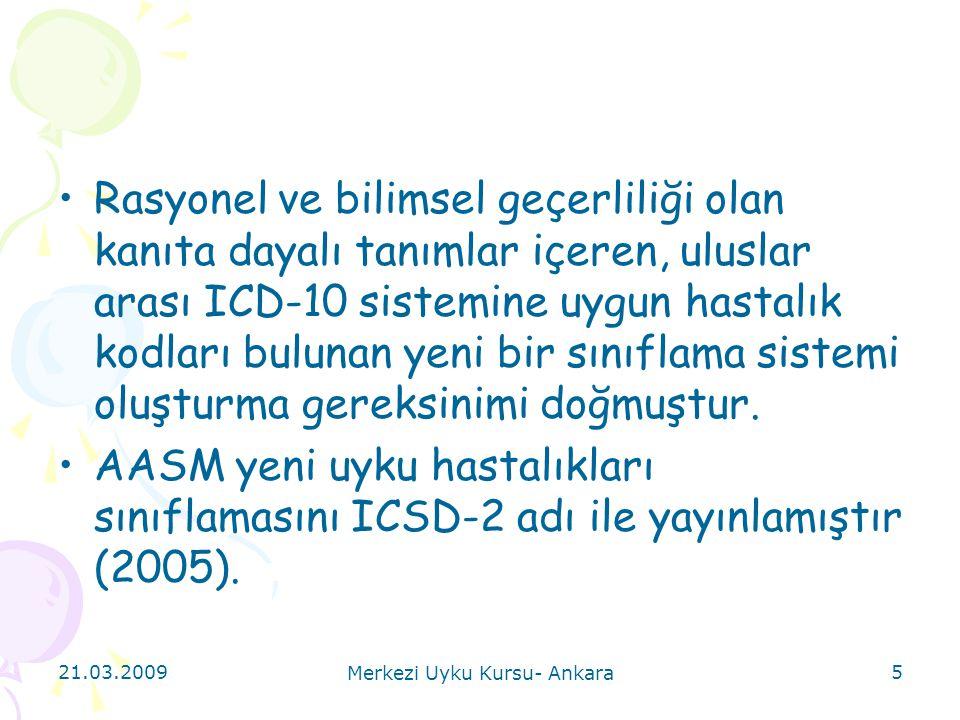 21.03.2009 Merkezi Uyku Kursu- Ankara 5 Rasyonel ve bilimsel geçerliliği olan kanıta dayalı tanımlar içeren, uluslar arası ICD-10 sistemine uygun hast